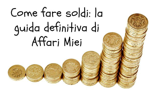 come fare soldi enormi facilmente
